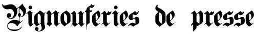 Pignouferies de la Presse