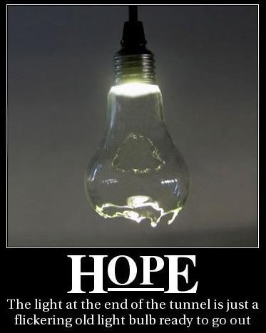 La lumière au bout du tunnel, c'est une vieille ampoule qui va claquer.