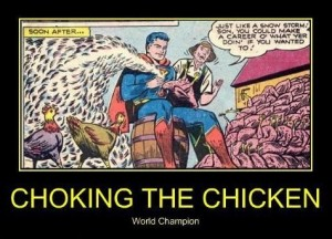 chocking the chicken