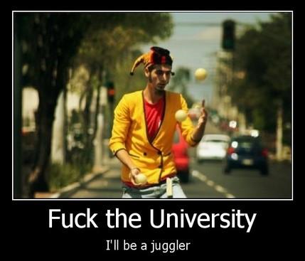 Fuck university, i'll be a juggler