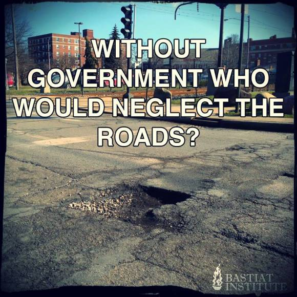 without government who would neglect the roads