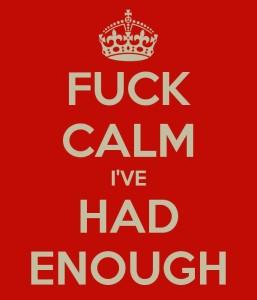 fuck calm had enough