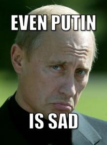even putin is sad